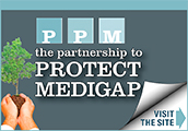 Visit the PPM (Partnership to Protect Medigap) web site.